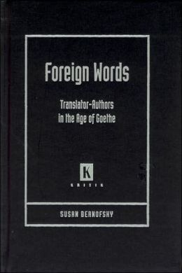 Foreign Words: Translators-Authors in the Age of Goethe