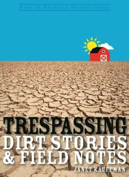 Trespassing: Dirt Stories and Field Notes