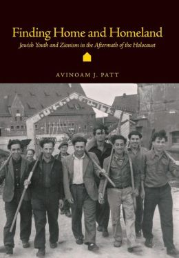 Finding Home and Homeland: Jewish Youth and Zionism in the Aftermath of the Holocaust