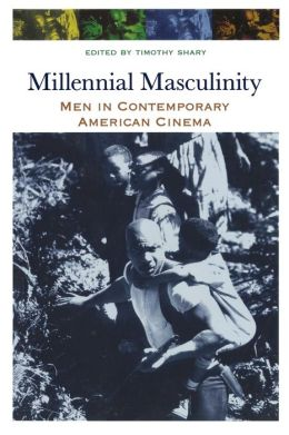 Millennial Masculinity: Men in Contemporary American Cinema