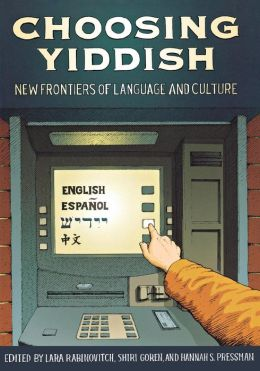 Choosing Yiddish: New Frontiers of Language and Culture