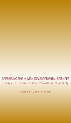 Appraising the Human Developmental Sciences: Essays in Honor of Merrill-Palmer Quarterly