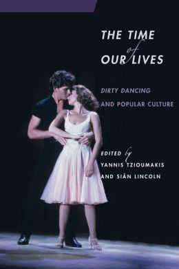 The Time of Our Lives: Dirty Dancing and Popular Culture