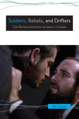 Soldiers, Rebels, and Drifters: Gay Representation in Israeli Cinema