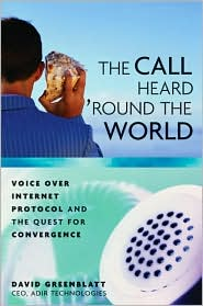 The Call Heard 'Round the World: Voice Over Internet Protocol and the Quest for Convergence