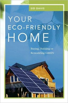 Your Eco-Friendly Home: Buying, Building, or Remodeling Green