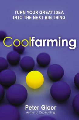 Coolfarming: Turn Your Great Idea into the Next Big Thing
