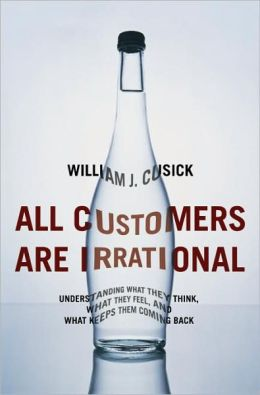All Customers Are Irrational: Understanding What They Think, What They Feel, and What Keeps Them Coming Back