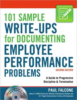 101 Sample Write-Ups for Documenting Employee Performance Problems: A Guide to Progressive Discipline& Termination