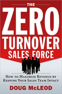 The Zero-Turnover Sales Force: How to Maximize Revenue by Keeping Your Sales Team Intact