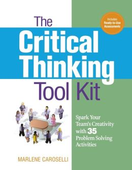 The Critical Thinking Toolkit: Spark Your Team's Creativity with 35 Problem Solving Activities