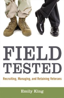 Field Tested: Recruiting, Managing, and Retaining Veterans