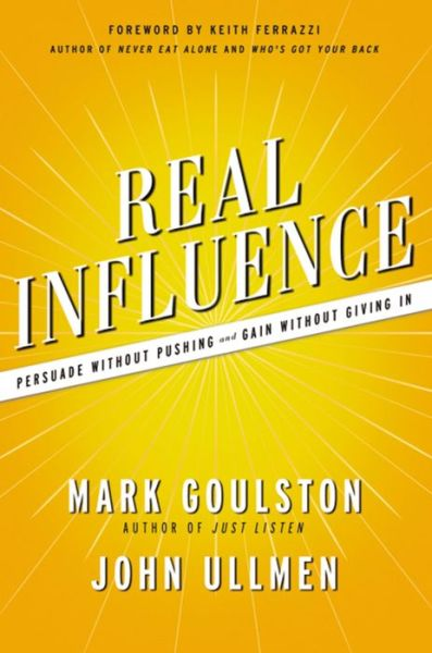 Download e-book french Real Influence: Persuade Without Pushing and Gain Without Giving In by Mark Goulston, John Ullmen