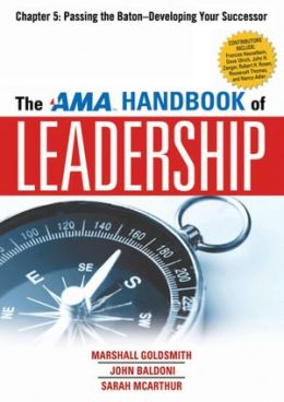 The AMA Handbook of Leadership, Chapter 5: Passing the Baton, Developing Your Successor