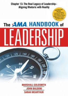 The AMA Handbook of Leadership, Chapter 13: The Real Legacy of Leadership, Aligning Rhetoric with Reality