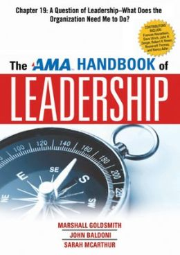 The AMA Handbook of Leadership, Chapter 19: A Question of Leadership, What Does the Organization Need Me to Do?