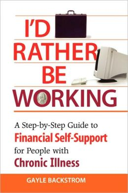 I'd Rather Be Working: A Step-by-Step Guide to Financial Self-Support for People with Chronic Illness