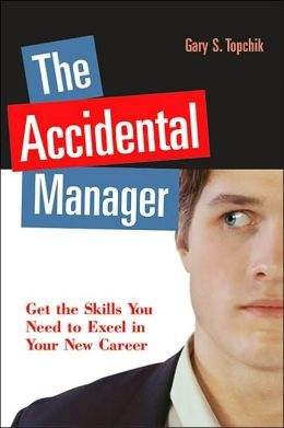 Accidental Manager: Get the Skills You Need to Excel in Your New Career