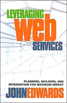 Leveraging Web Services: Planning, Building, and Integration for Maximum Impact