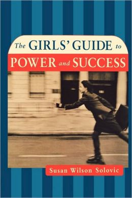 The Girl's Guide To Power And Success
