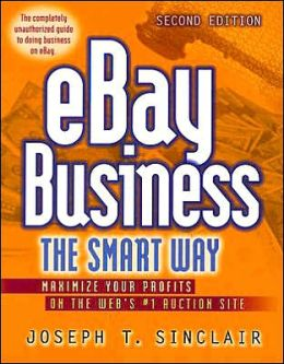 eBay Business the Smart Way: Maximize Your Profits on the Web's #1 Auction Site