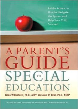 A Parent's Guide to Special Education: Insider Advice on How to Navigate the System and Help Your Child Succeed