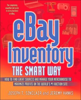 eBay Inventory the Smart Way: How to Find Great Sources and Manage Your Merchandise to Maximize Profits on the World's #1 Auction Site