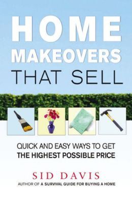 Home Makeovers That Sell: Quick and Easy Ways to Get the Highest Possible Price