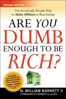 Are You Dumb Enough to Be Rich?: The Amazingly Simple Way to Make Millions in Real Estate