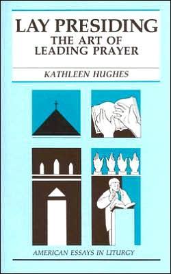 Lay Presiding: The Art of Leading Prayer