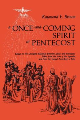 A Once-and-Coming Spirit at Pentecost: Essays on the Liturgical Readings Between Easter and Pentecost, Taken from the Acts of the Apostles and from the Gospel According to John