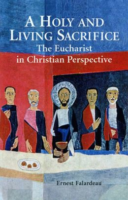 Holy and Living Sacrifice: The Eucharist in Christian Perspective