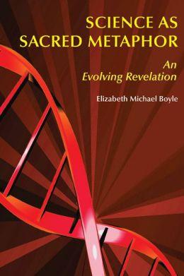 Science as Sacred Metaphor: An Evolving Revelation