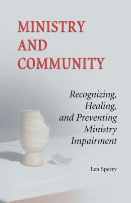 Ministry and Community: Recognizing, Healing and Preventing Ministry Impairment