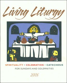 Living Liturgy 2008: Spirituality, Celebration, and Catechesis for Sundays and Solemnities