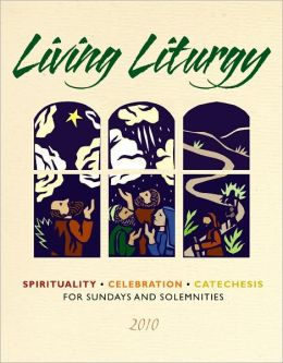 Living Liturgy: Spirituality, Celebration, and Catechesis for Sundays and Solemntities, Year C