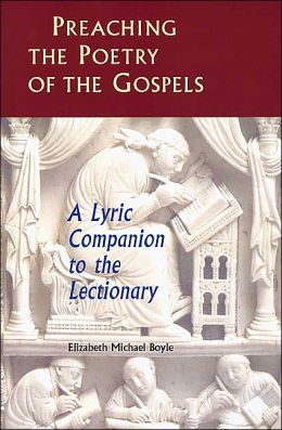 Preaching the Poetry of the Gospels: A Lyric Companion to the Lectionary