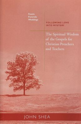 The Spiritual Wisdom of the Gospels for Christian Preachers and Teachers: Feasts, Funerals, and Weddings