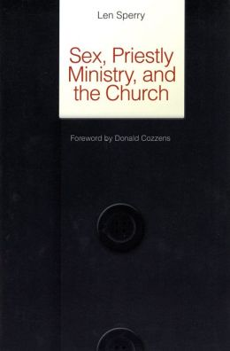 Sex, Priestly Ministry and the Church: Essential Facts and Pressing Solutions