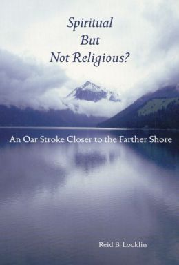 Spiritual But Not Religious?: An Oar Stroke Closer to the Farther Shore