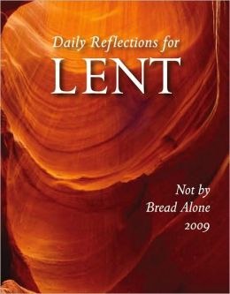 Not by Bread Alone: Daily Reflections for Lent 2009