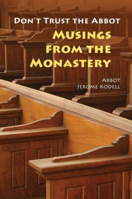 Don't Trust the Abbott: Musings from the Monastery