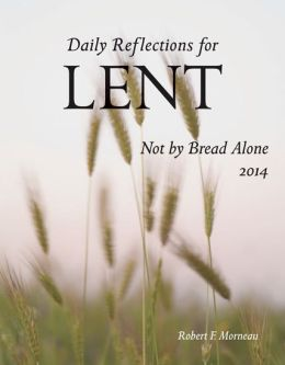 Not By Bread Alone (Large Print): Daily Reflections for Lent 2014