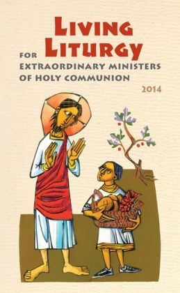 Living Liturgy for Extraordinary Ministers of Holy Communion: Year A (2014)