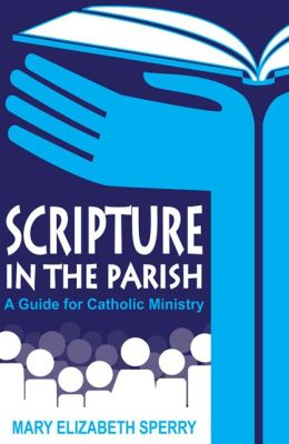 Scripture in the Parish: A Guide for Catholic Ministry