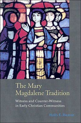 The Mary Magdalene Tradition: Witness and Counter-Witness in Early Christian Communities