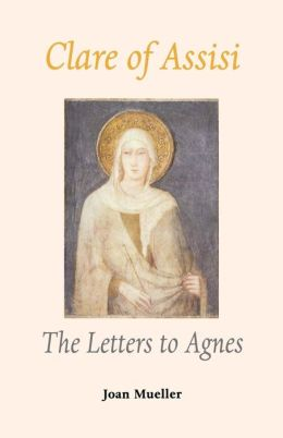 Clare of Assisi: The Letters to Agnes