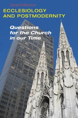 Ecclesiology and Postmodernity: Questions for the Church in Our Time