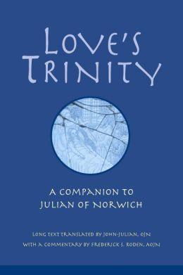 Love's Trinity: A Companion to Julian of Norwich