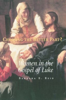 Choosing the Better Part?: Women in the Gospel of Luke